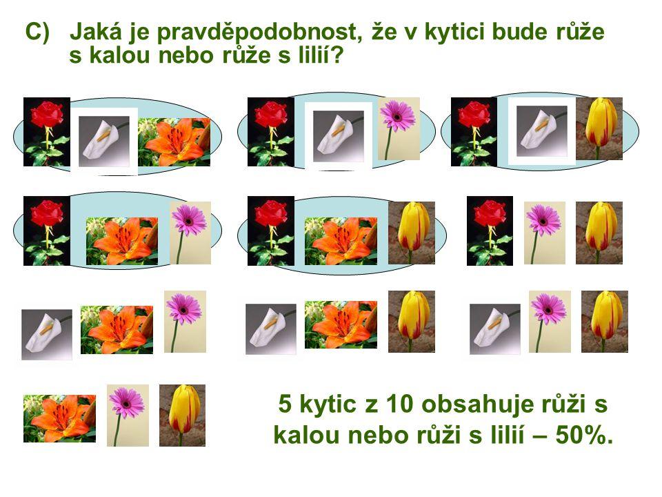 C) Jaká je pravděpodobnost, že v kytici bude růže s kalou nebo růže s lilií? 5 kytic z 10 obsahuje růži s kalou nebo růži s lilií – 50%.
