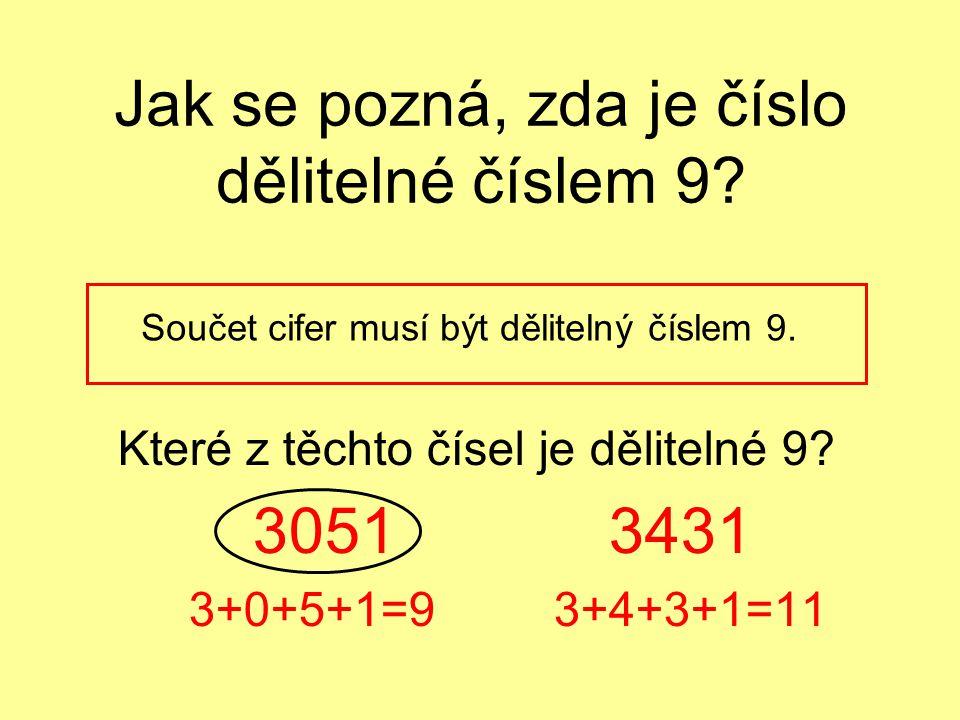 Jak se pozná, zda je číslo dělitelné číslem 9? Součet cifer musí být dělitelný číslem 9. Které z těchto čísel je dělitelné 9? 3051 3431 3+0+5+1=9 3+4+