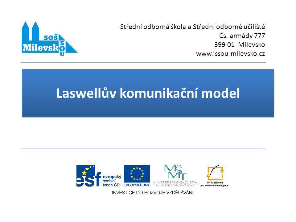 Laswellův komunikační model Střední odborná škola a Střední odborné učiliště Čs. armády 777 399 01 Milevsko www.issou-milevsko.cz