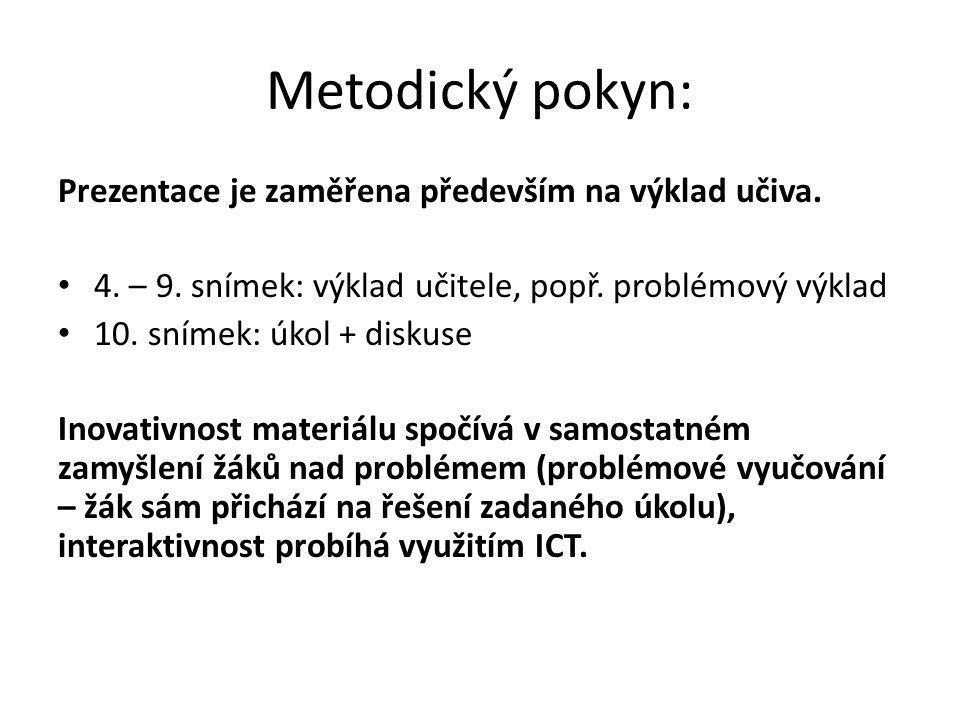 Metodický pokyn: Prezentace je zaměřena především na výklad učiva. 4. – 9. snímek: výklad učitele, popř. problémový výklad 10. snímek: úkol + diskuse