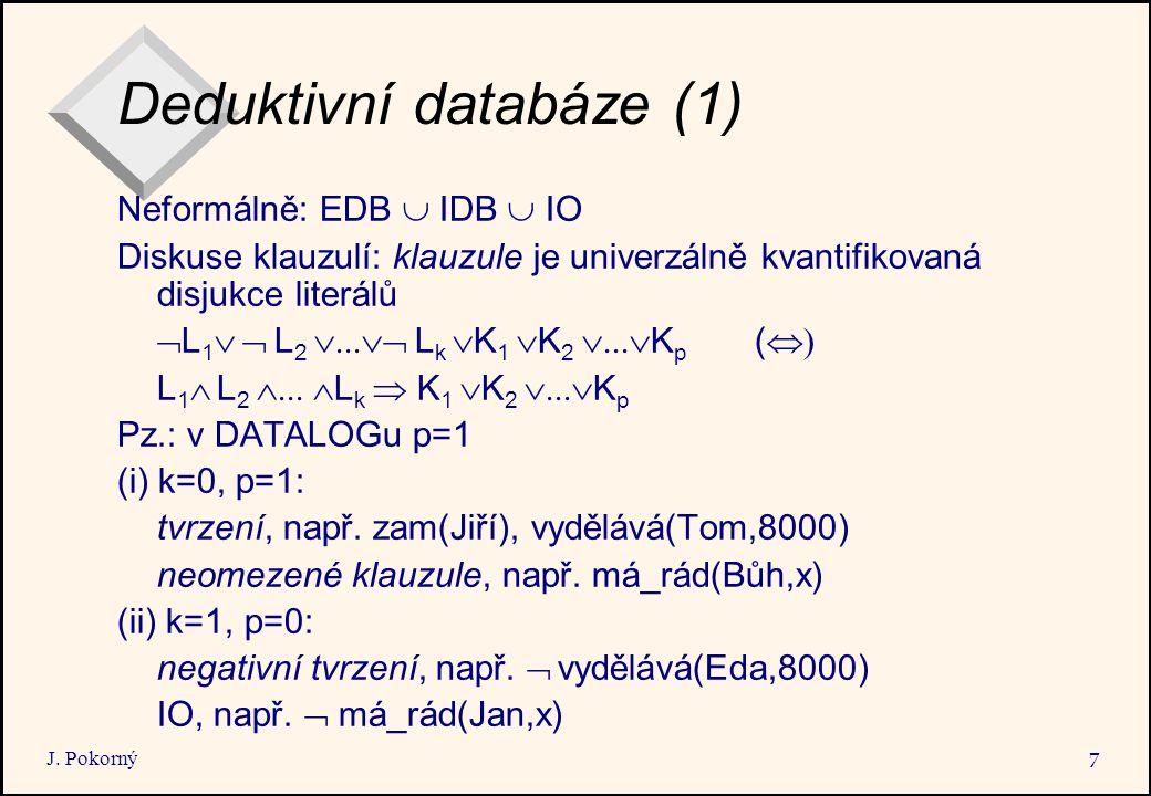 J. Pokorný 7 Deduktivní databáze (1) Neformálně: EDB  IDB  IO Diskuse klauzulí: klauzule je univerzálně kvantifikovaná disjukce literálů  L 1   