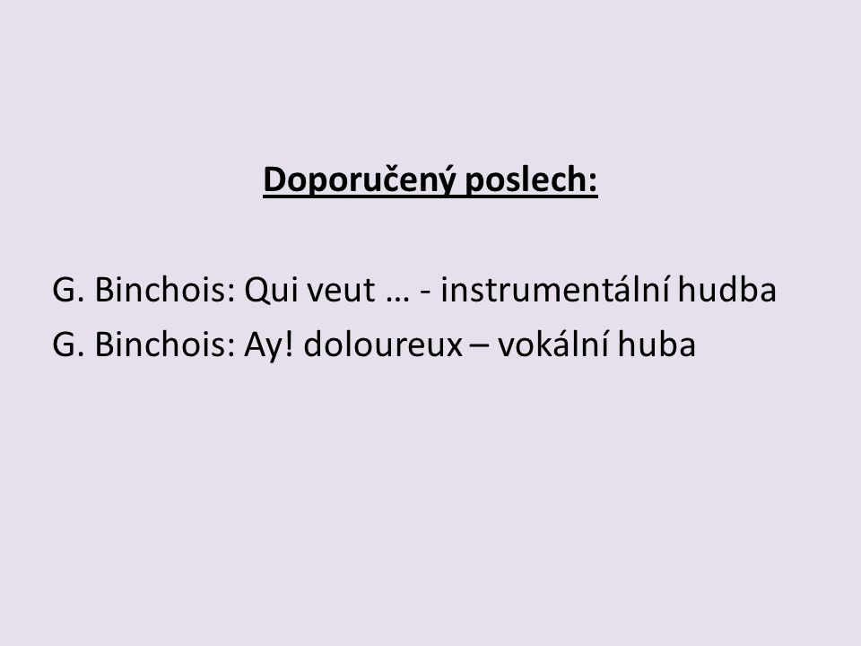 Doporučený poslech: G. Binchois: Qui veut … - instrumentální hudba G.