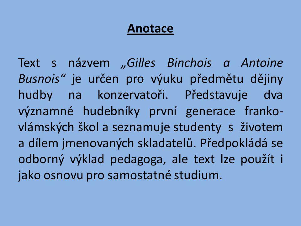"""Anotace Text s názvem """"Gilles Binchois a Antoine Busnois je určen pro výuku předmětu dějiny hudby na konzervatoři."""