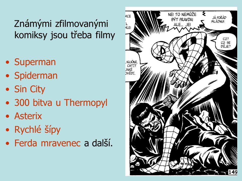 Známými zfilmovanými komiksy jsou třeba filmy Superman Spiderman Sin City 300 bitva u Thermopyl Asterix Rychlé šípy Ferda mravenec a další.