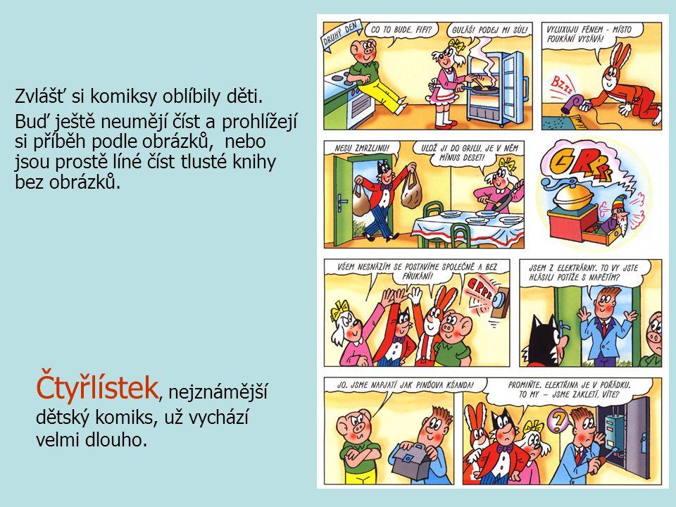 Zvlášť si komiksy oblíbily děti. Buď ještě neumějí číst a prohlížejí si příběh podle obrázků, nebo jsou prostě líné číst tlusté knihy bez obrázků. Čty