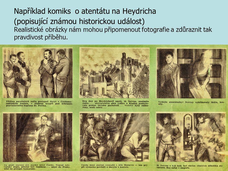 Například komiks o atentátu na Heydricha (popisující známou historickou událost) Realistické obrázky nám mohou připomenout fotografie a zdůraznit tak pravdivost příběhu.
