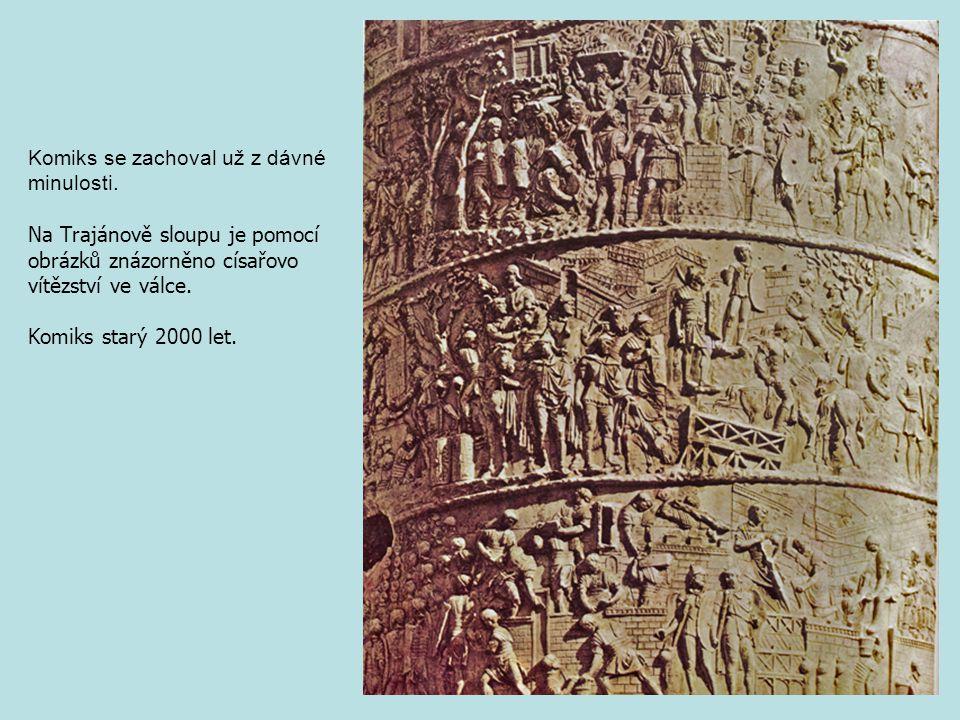 Komiks se zachoval už z dávné minulosti. Na Trajánově sloupu je pomocí obrázků znázorněno císařovo vítězství ve válce. Komiks starý 2000 let.