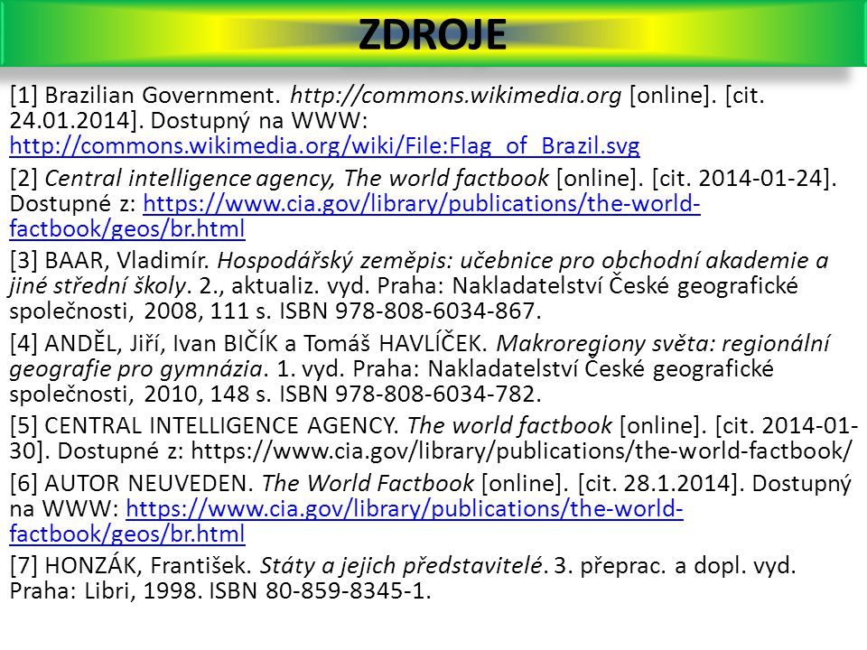 ZDROJE [1] Brazilian Government. http://commons.wikimedia.org [online]. [cit. 24.01.2014]. Dostupný na WWW: http://commons.wikimedia.org/wiki/File:Fla