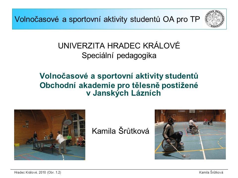 Volnočasové a sportovní aktivity studentů OA pro TP UNIVERZITA HRADEC KRÁLOVÉ Speciální pedagogika Volnočasové a sportovní aktivity studentů Obchodní