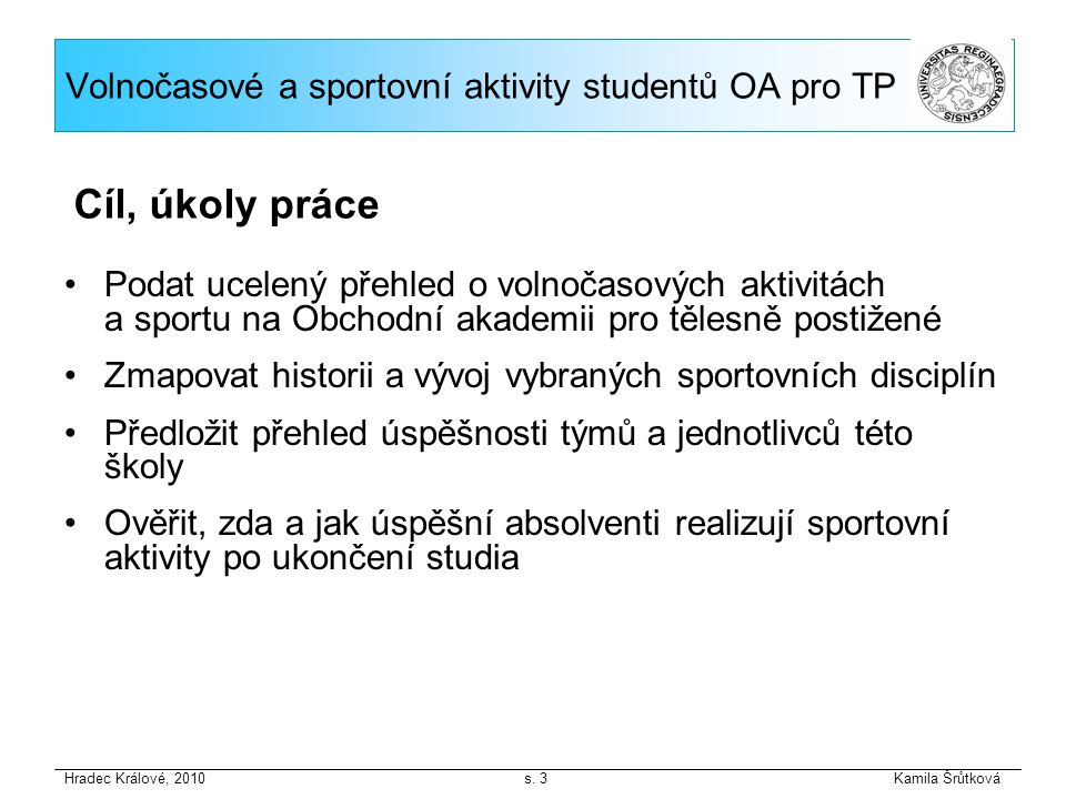 Podat ucelený přehled o volnočasových aktivitách a sportu na Obchodní akademii pro tělesně postižené Zmapovat historii a vývoj vybraných sportovních d