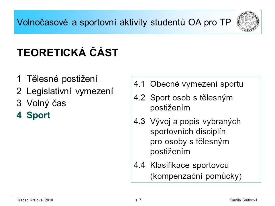 CÍL: Podat ucelený přehled o volnočasových a především sportovních aktivitách provozovaných na OA Cíl 1: Předložit nabídku volnočasových aktivit na OA Cíl 2: Předložit nabídku sportovních aktivit na OA, zmapovat vývoj vybraných sportovních disciplín v rámci OA Cíl 3: Předložit informace o vlastním sportování studentů Cíl 4: Předložit přehled sportovní úspěšnosti týmů a jednotlivců školy pro tělesně postižené Cíl 5: Ověřit, zda a jak úspěšní absolventi realizují sportovní aktivity po ukončení studia Hradec Králové, 2010 s.