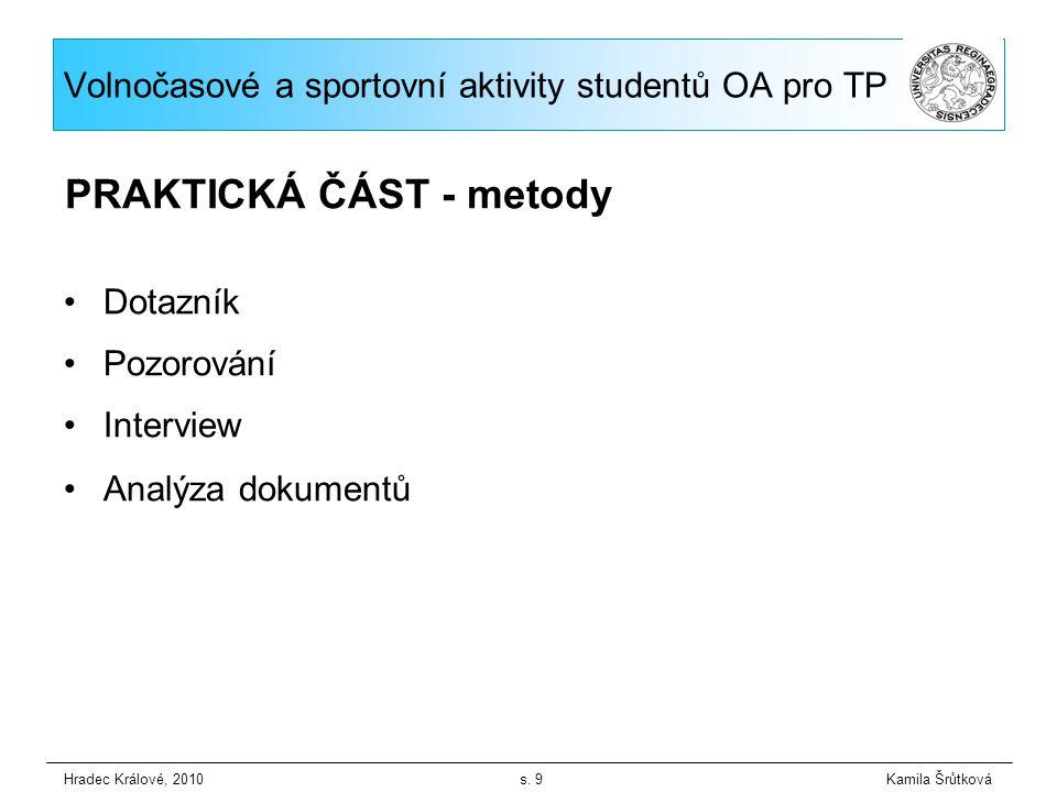Dotazník Pozorování Interview Analýza dokumentů Hradec Králové, 2010 s. 9 Kamila Šrůtková Volnočasové a sportovní aktivity studentů OA pro TP PRAKTICK