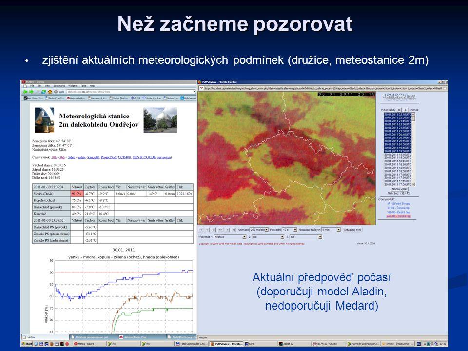 Než začneme pozorovat   zjištění aktuálních meteorologických podmínek (družice, meteostanice 2m) Aktuální předpověď počasí (doporučuji model Aladin,