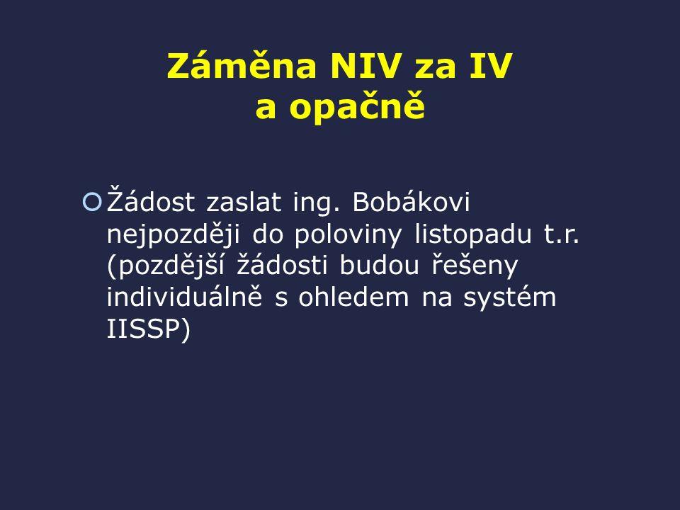 Záměna NIV za IV a opačně  Žádost zaslat ing.Bobákovi nejpozději do poloviny listopadu t.r.