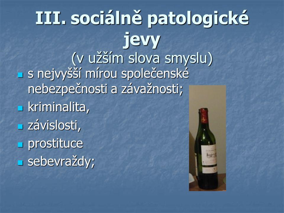 III. sociálně patologické jevy (v užším slova smyslu) s nejvyšší mírou společenské nebezpečnosti a závažnosti; s nejvyšší mírou společenské nebezpečno