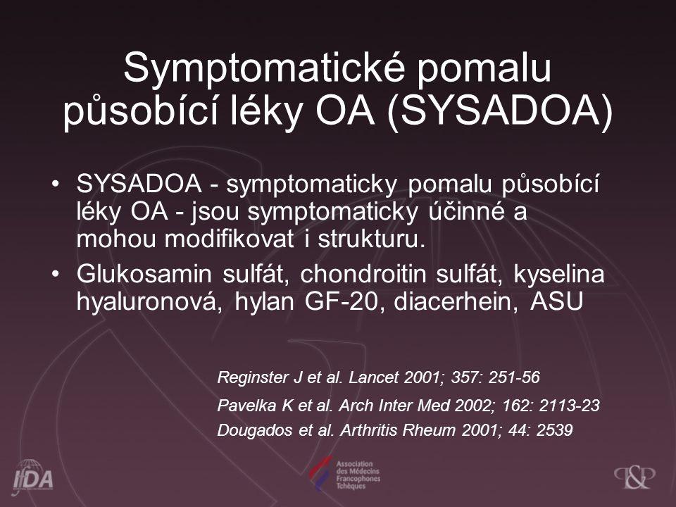 Symptomatické pomalu působící léky OA (SYSADOA) SYSADOA - symptomaticky pomalu působící léky OA - jsou symptomaticky účinné a mohou modifikovat i strukturu.