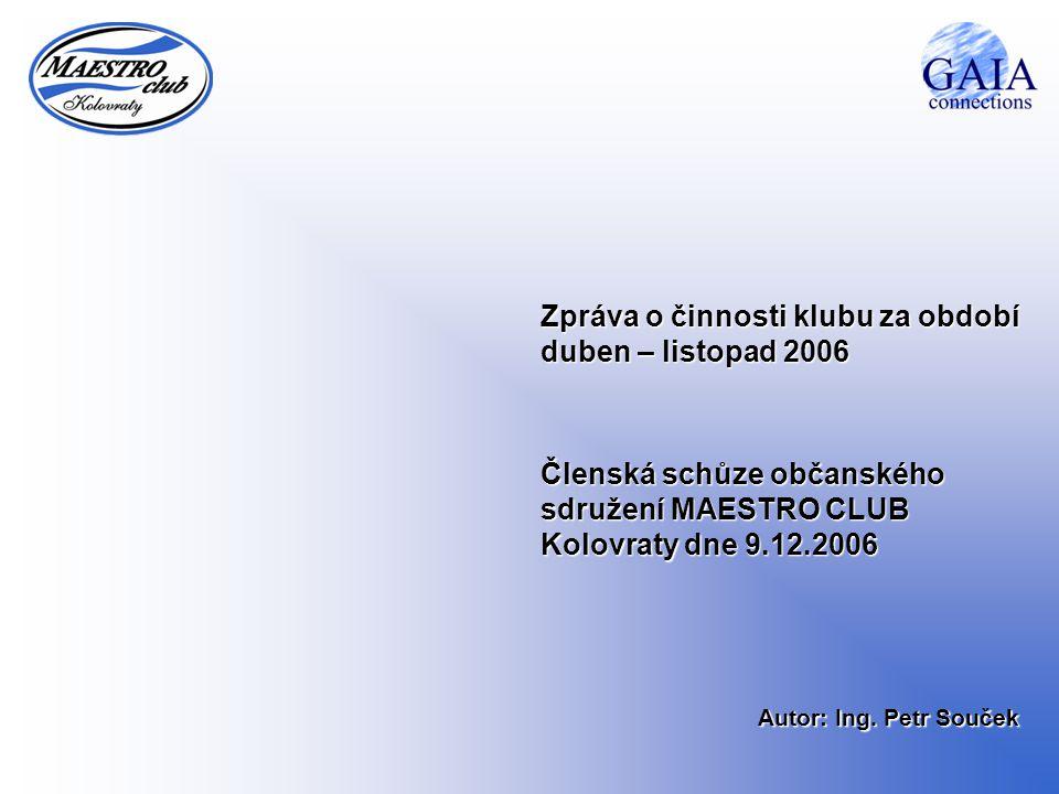 Zpráva o činnosti klubu za období duben – listopad 2006 Členská schůze občanského sdružení MAESTRO CLUB Kolovraty dne 9.12.2006 Autor: Ing. Petr Souče