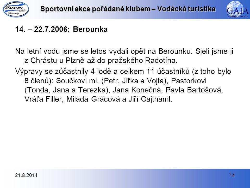 21.8.201414 Sportovní akce pořádané klubem – Vodácká turistika 14. – 22.7.2006: Berounka Na letní vodu jsme se letos vydali opět na Berounku. Sjeli js