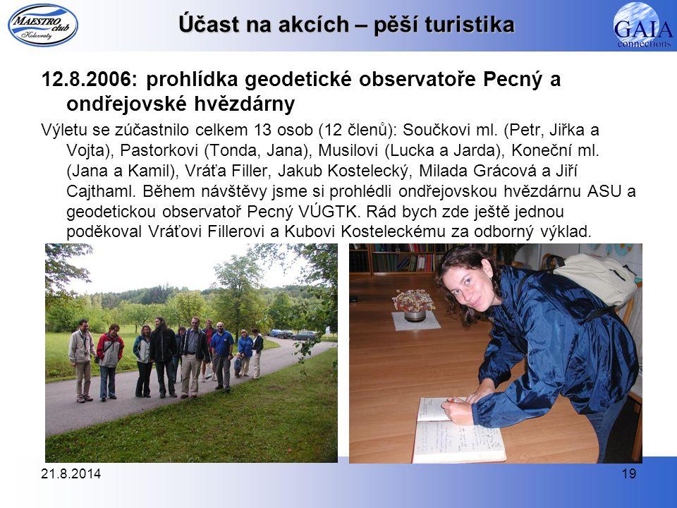 21.8.201419 Účast na akcích – pěší turistika 12.8.2006: prohlídka geodetické observatoře Pecný a ondřejovské hvězdárny Výletu se zúčastnilo celkem 13