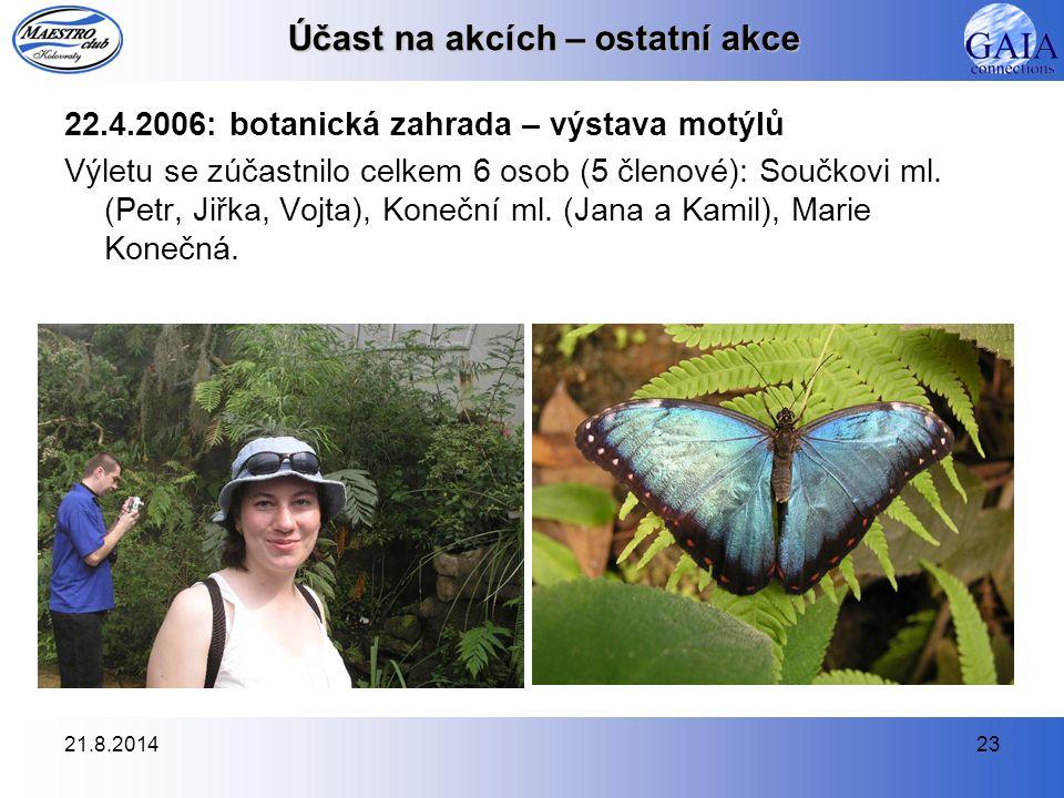 21.8.201423 Účast na akcích – ostatní akce 22.4.2006: botanická zahrada – výstava motýlů Výletu se zúčastnilo celkem 6 osob (5 členové): Součkovi ml.