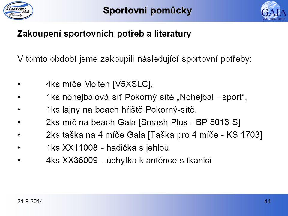 21.8.201444 Sportovní pomůcky Zakoupení sportovních potřeb a literatury V tomto období jsme zakoupili následující sportovní potřeby: 4ks míče Molten [