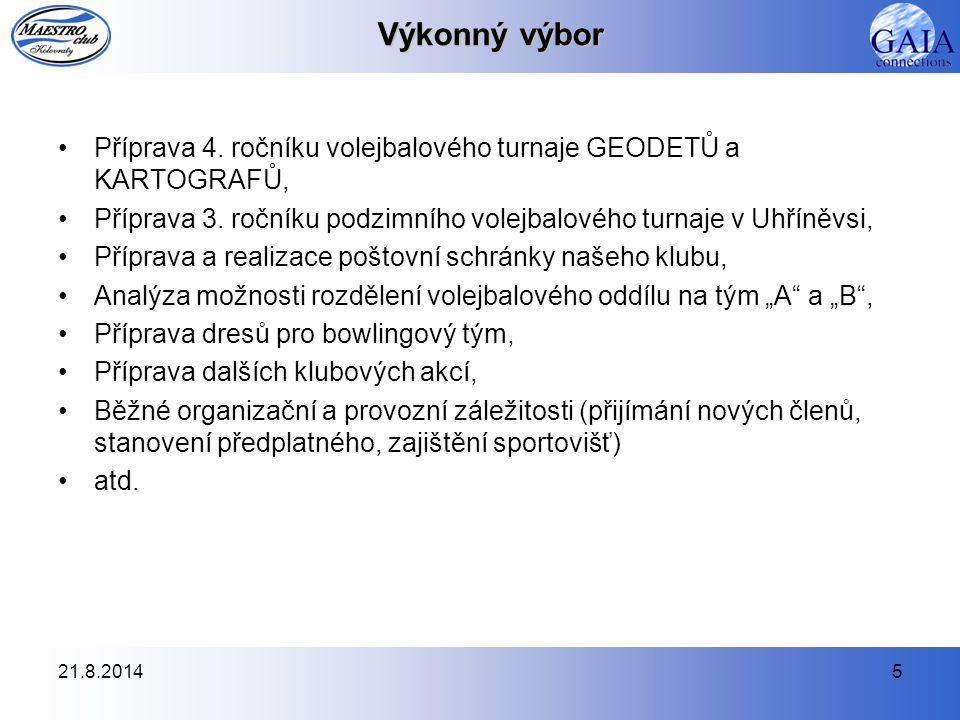 21.8.201446 Webové stránky Webové stránky našeho klubu na adrese http://www.maestroclub.cz jsou stále živé.