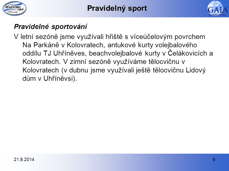21.8.20147 Pravidelný sport Pravidelné sportování Volejbal V letní sezóně (1.5.