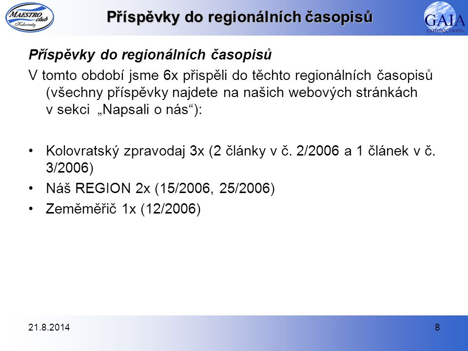 21.8.20148 Příspěvky do regionálních časopisů V tomto období jsme 6x přispěli do těchto regionálních časopisů (všechny příspěvky najdete na našich web
