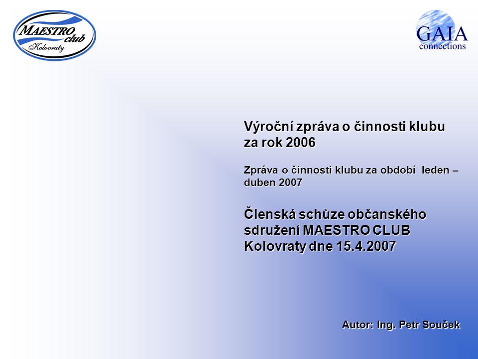 Výroční zpráva o činnosti klubu za rok 2006 Členská schůze občanského sdružení MAESTRO CLUB Kolovraty dne 15.4.2007 Autor: Ing. Petr Souček Zpráva o č