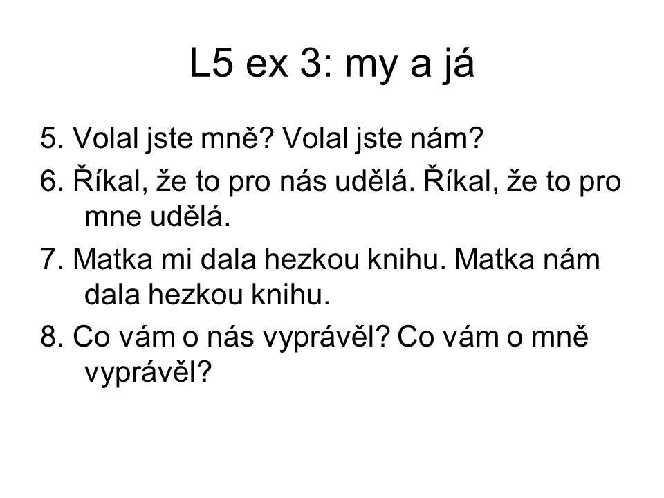 L5 ex 3: my a já 5. Volal jste mně. Volal jste nám.