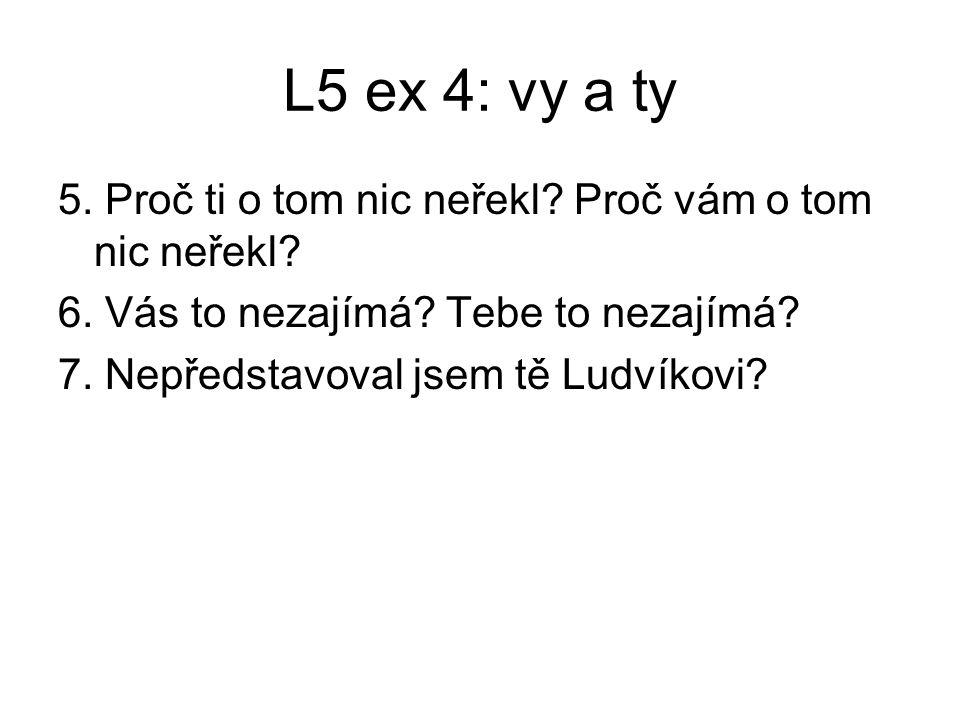 L5 ex 4: vy a ty 5. Proč ti o tom nic neřekl. Proč vám o tom nic neřekl.