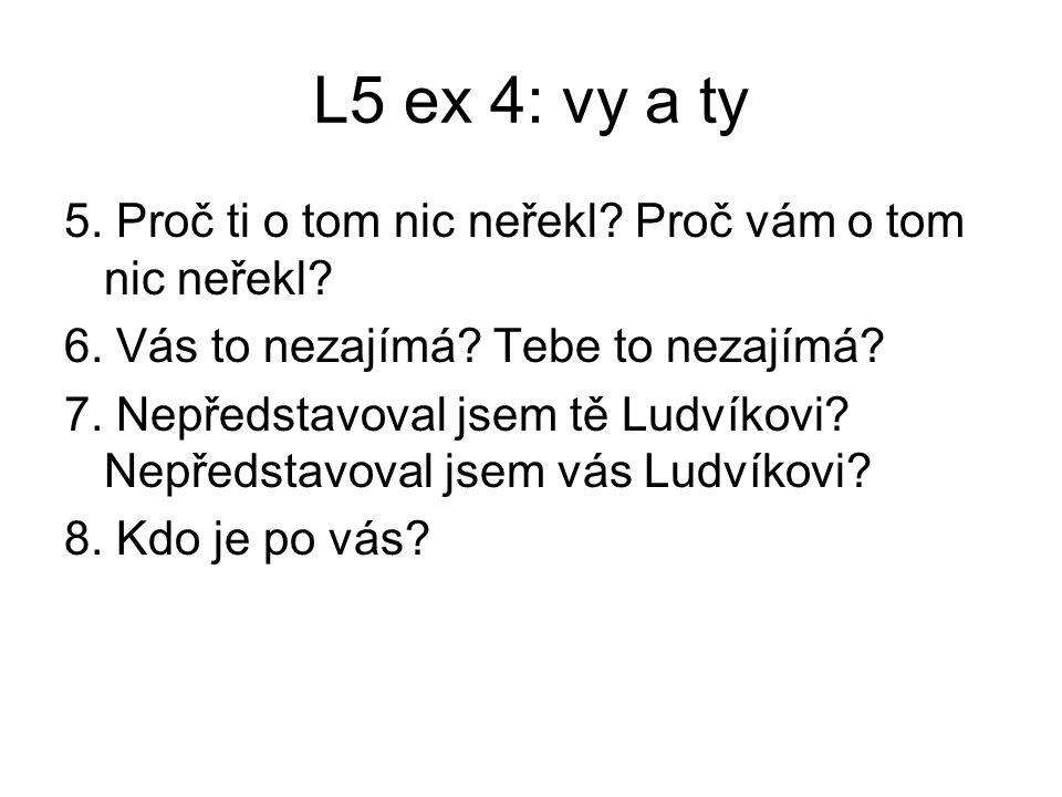 L5 ex 4: vy a ty 5.Proč ti o tom nic neřekl. Proč vám o tom nic neřekl.