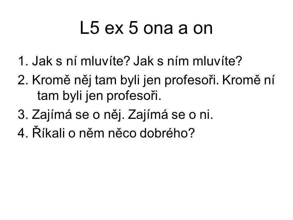L5 ex 5 ona a on 1.Jak s ní mluvíte. Jak s ním mluvíte.
