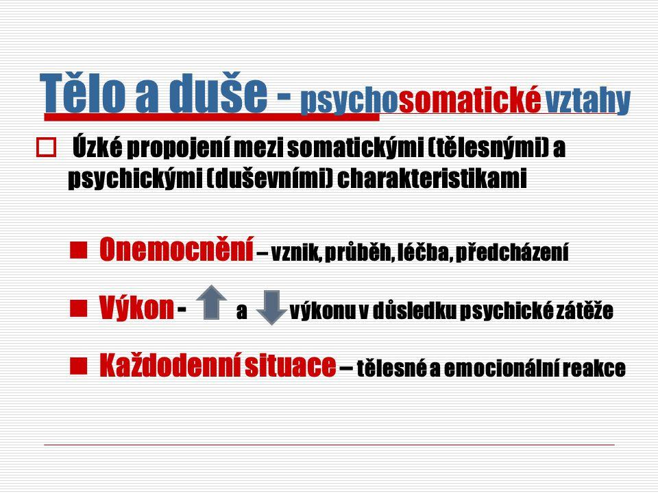  Úzké propojení mezi somatickými (tělesnými) a psychickými (duševními) charakteristikami Onemocnění – vznik, průběh, léčba, předcházení Výkon - a výkonu v důsledku psychické zátěže Každodenní situace – tělesné a emocionální reakce Tělo a duše - psychosomatické vztahy
