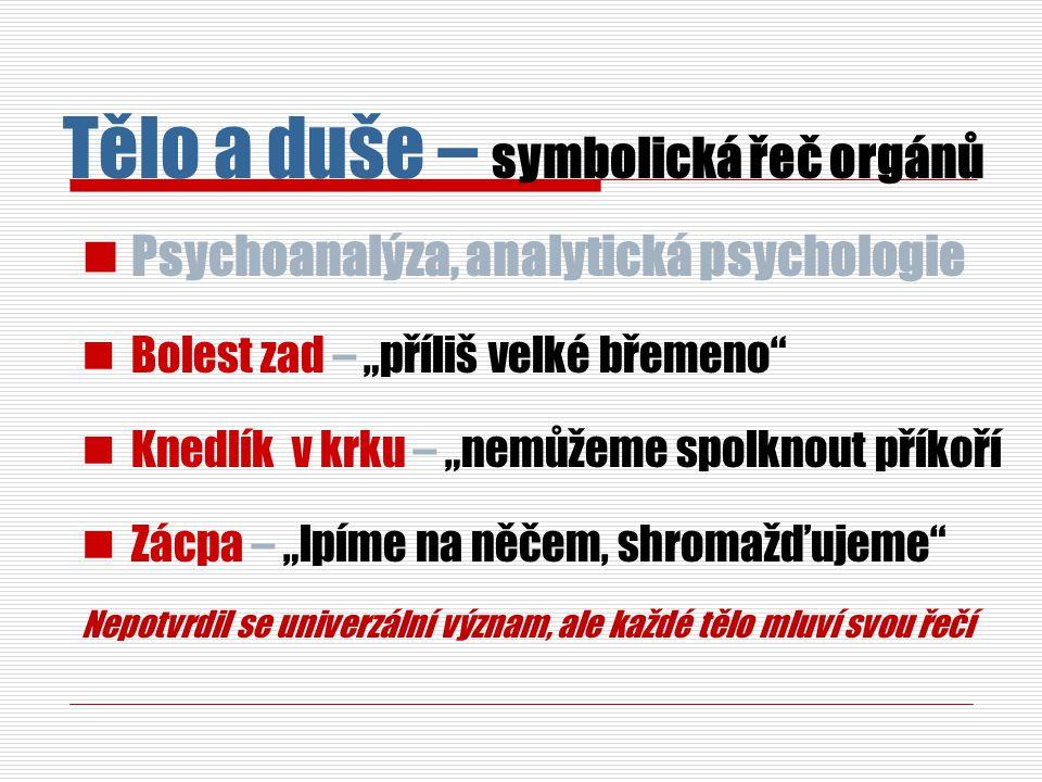 """Psychoanalýza, analytická psychologie Bolest zad – """"příliš velké břemeno"""" Knedlík v krku – """"nemůžeme spolknout příkoří Zácpa – """"lpíme na něčem, shroma"""