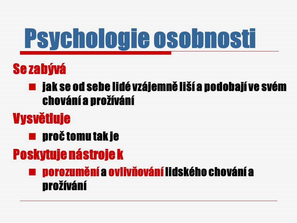 Se zabývá jak se od sebe lidé vzájemně liší a podobají ve svém chování a prožívání Vysvětluje proč tomu tak je Poskytuje nástroje k porozumění a ovlivňování lidského chování a prožívání Psychologie osobnosti