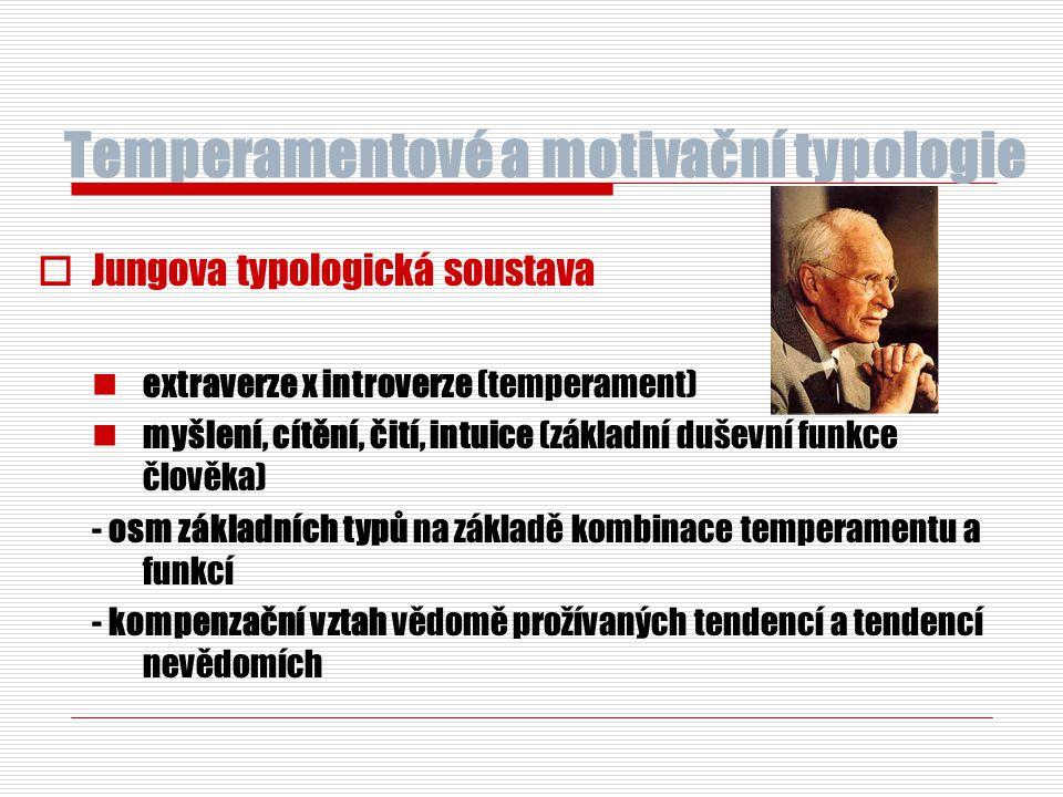 Temperamentové a motivační typologie  Jungova typologická soustava extraverze x introverze (temperament) myšlení, cítění, čití, intuice (základní duševní funkce člověka) - osm základních typů na základě kombinace temperamentu a funkcí - kompenzační vztah vědomě prožívaných tendencí a tendencí nevědomích