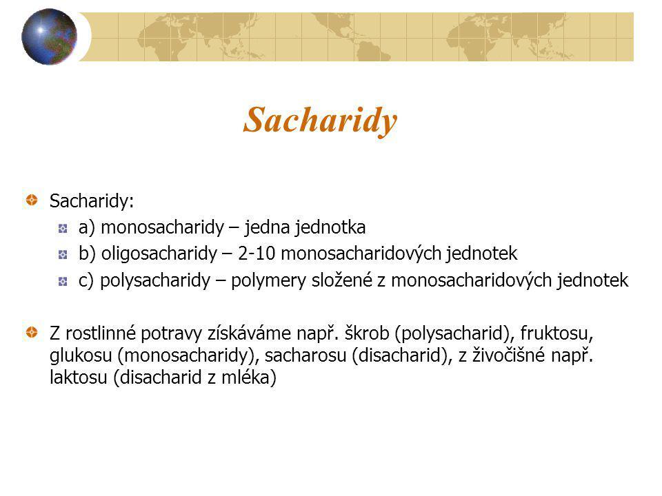 Sacharidy Sacharidy: a) monosacharidy – jedna jednotka b) oligosacharidy – 2-10 monosacharidových jednotek c) polysacharidy – polymery složené z monos