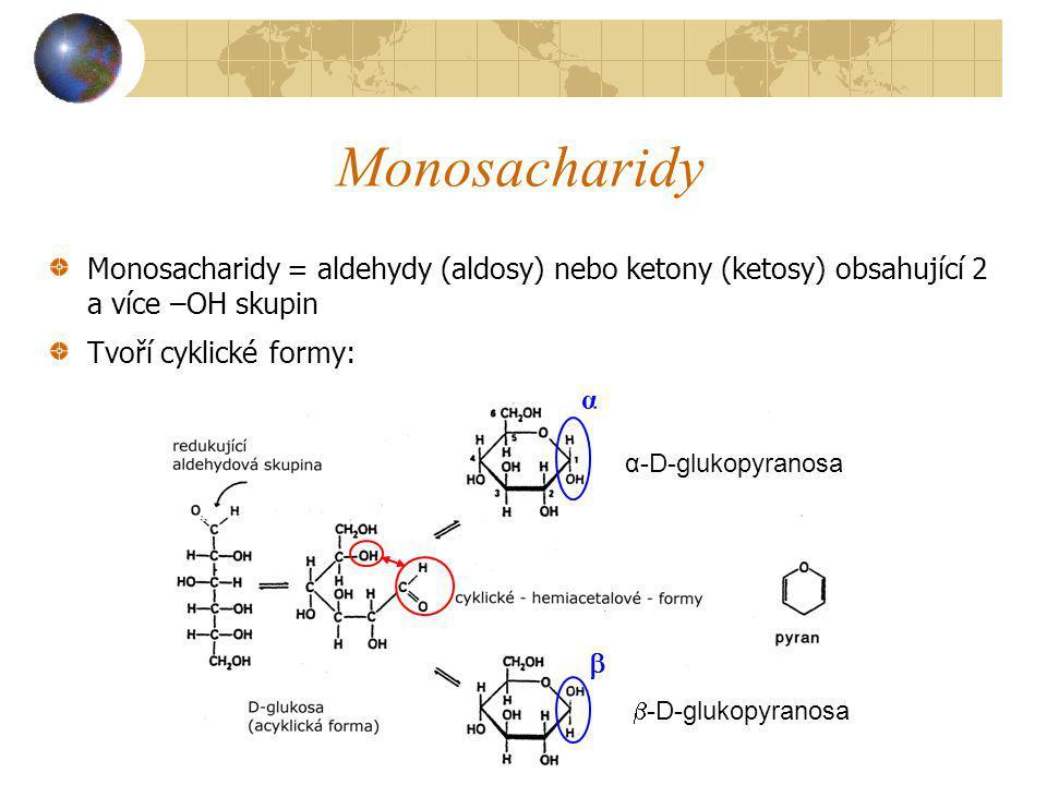 Monosacharidy Monosacharidy = aldehydy (aldosy) nebo ketony (ketosy) obsahující 2 a více –OH skupin Tvoří cyklické formy: α-D-glukopyranosa  -D-gluko