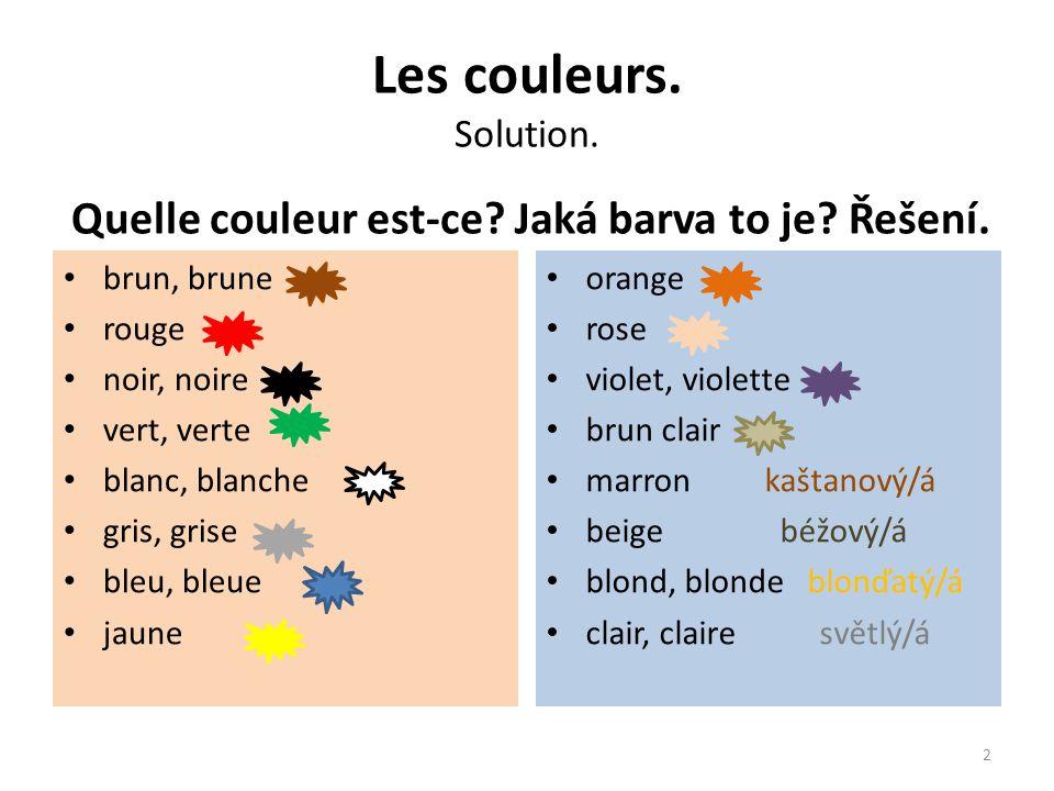 Les couleurs. Solution. Quelle couleur est-ce? Jaká barva to je? Řešení. brun, brune rouge noir, noire vert, verte blanc, blanche gris, grise bleu, bl