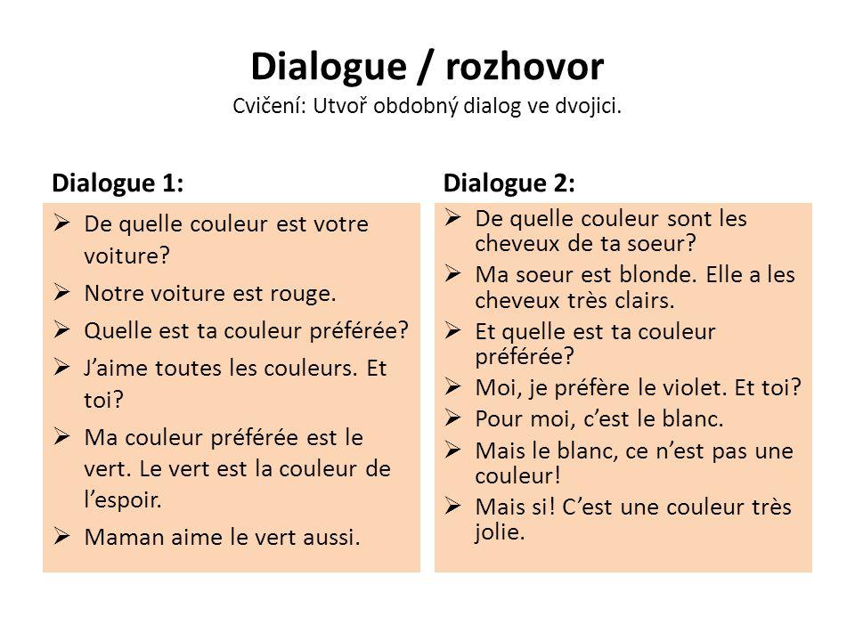 Dialogue / rozhovor Cvičení: Utvoř obdobný dialog ve dvojici. Dialogue 1:  De quelle couleur est votre voiture?  Notre voiture est rouge.  Quelle e