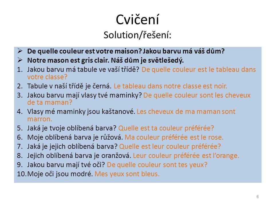 Cvičení Solution/řešení:  De quelle couleur est votre maison? Jakou barvu má váš dům?  Notre mason est gris clair. Náš dům je světlešedý. 1.Jakou ba