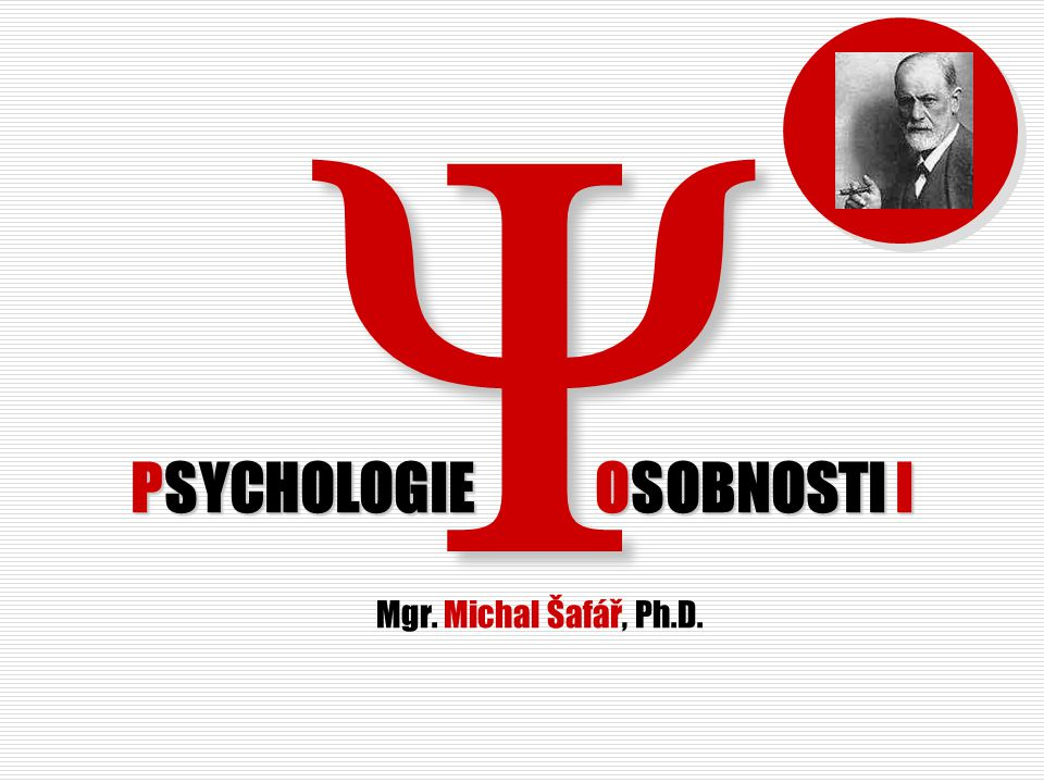  PSYCHOLOGIE OSOBNOSTI I PSYCHOLOGIE OSOBNOSTI I Mgr. Michal Šafář, Ph.D.