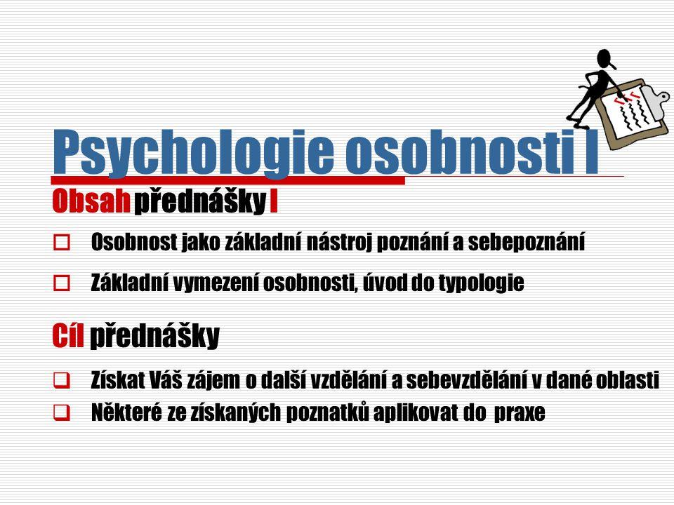 Psychologie osobnosti I Obsah přednášky I  Osobnost jako základní nástroj poznání a sebepoznání  Základní vymezení osobnosti, úvod do typologie Cíl
