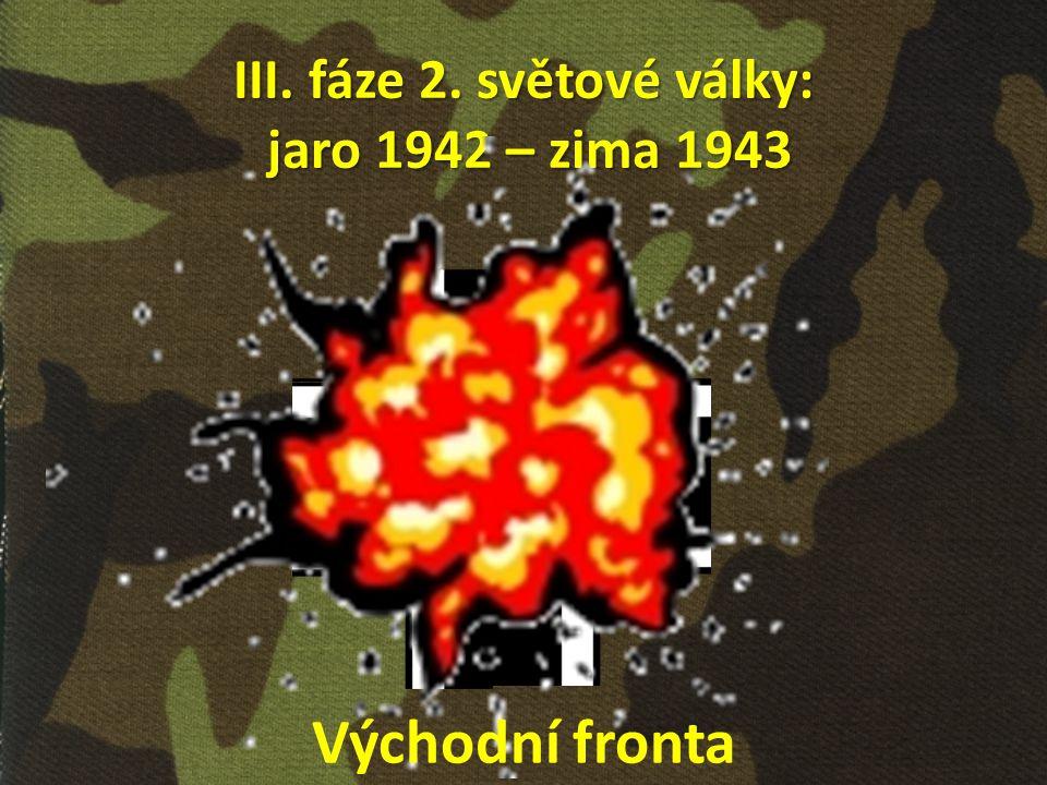 III. fáze 2. světové války: jaro 1942 – zima 1943 jaro 1942 – zima 1943 Východní fronta