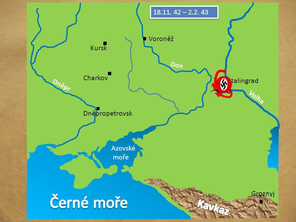 Azovské moře Stalingrad Kursk Voroněž Charkov Dněpropetrovsk Volha Dněpr Don Groznyj 7.7.42 22.7.42 1.8.42 18.11.42