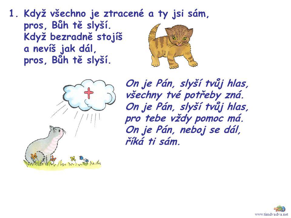 www.timdvadva.net 1. Když všechno je ztracené a ty jsi sám, pros, Bůh tě slyší.