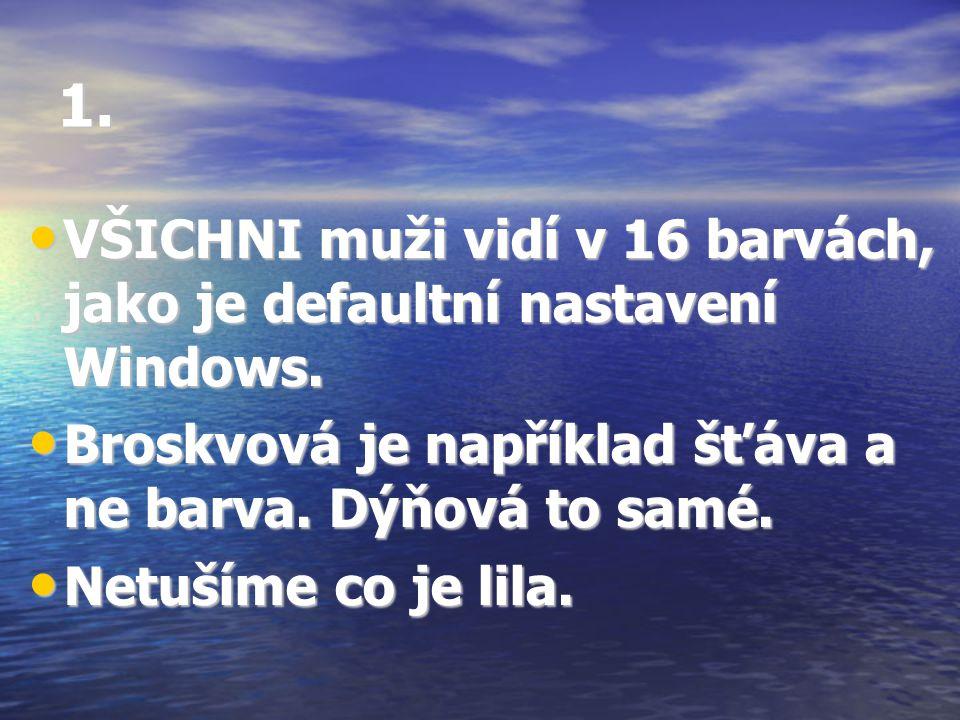 1. VŠICHNI muži vidí v 16 barvách, jako je defaultní nastavení Windows. VŠICHNI muži vidí v 16 barvách, jako je defaultní nastavení Windows. Broskvová
