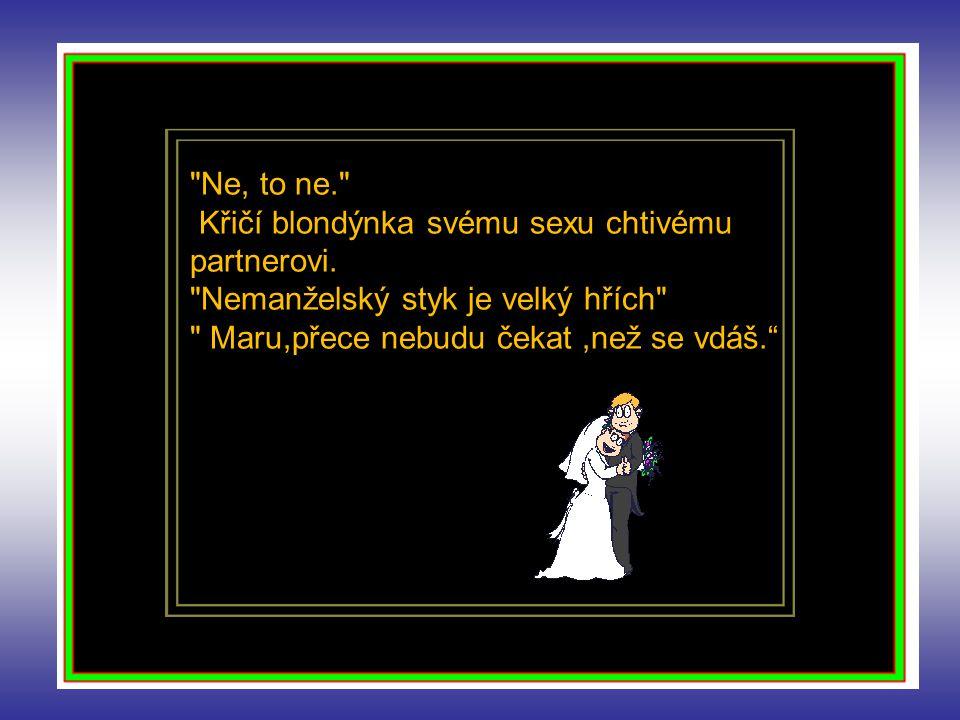 O svatební noci vleze tchýně novomanželům do ložnice zeť zrovna bere manželku ze zadu. Tchýně se rozčílí :