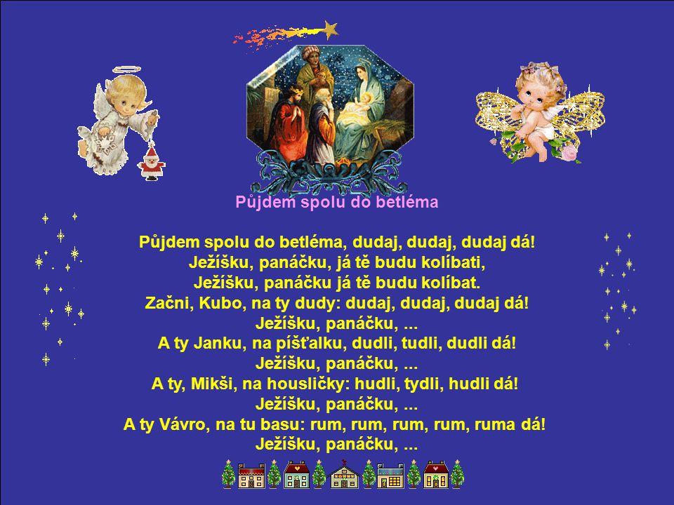 Půjdem spolu do betléma Půjdem spolu do betléma, dudaj, dudaj, dudaj dá.